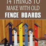 14 things to make with old fence boards old fence boards