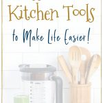 essential kitchen tools to make life easier mom bloggers share