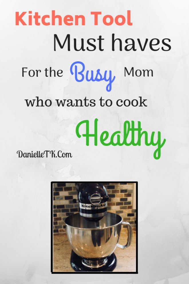 kitchen tool must haves for the busy mom healthy living