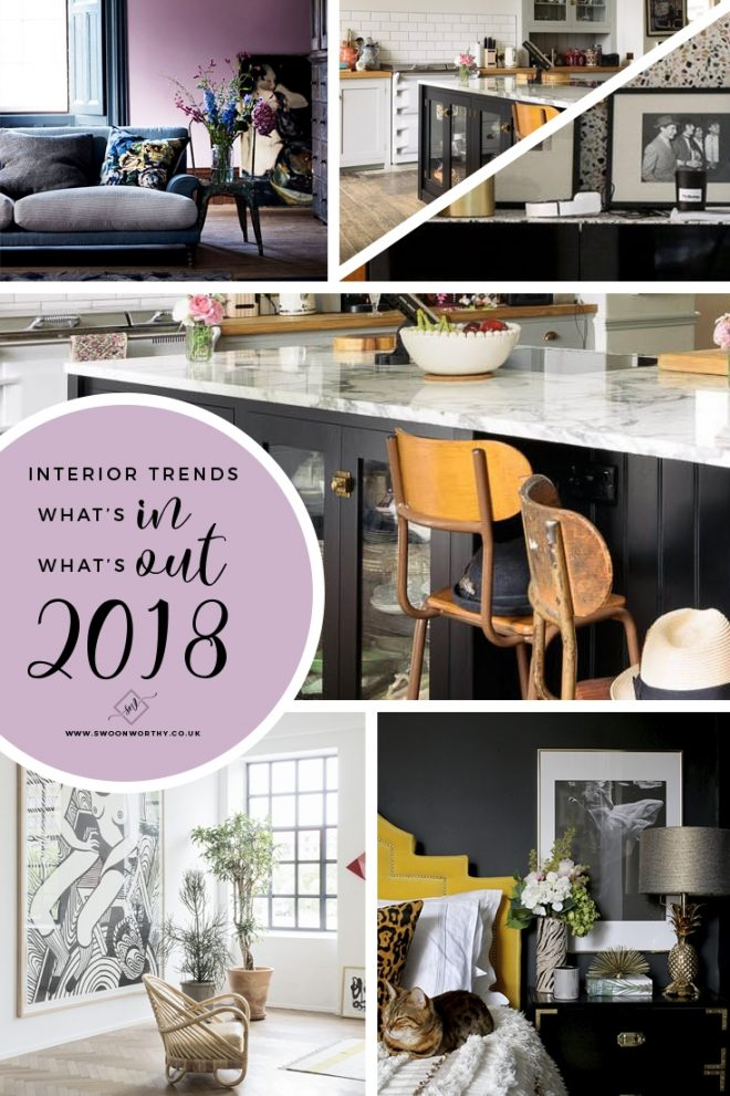 whats in and whats out for interior trends 2018 swoon worthy